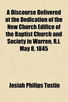 A Discourse Delivered at the Dedication of the New Church Edifice of the Baptist Church and Society in Warren, R.I. May 8, 1845