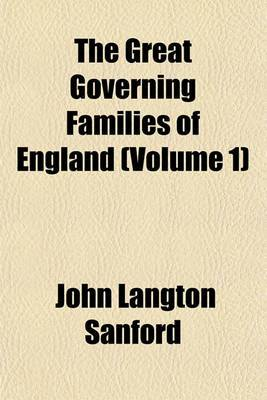 The Great Governing Families of England (Volume 1)