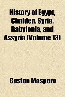 History of Egypt, Chaldea, Syria, Babylonia, and Assyria (Volume 13)