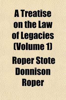 A Treatise on the Law of Legacies (Volume 1)