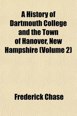 A History of Dartmouth College and the Town of Hanover, New Hampshire (Volume 2)