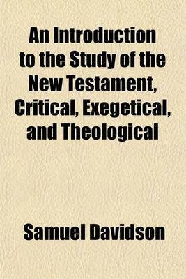 An Introduction to the Study of the New Testament, Critical, Exegetical, and Theological