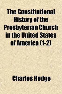 The Constitutional History of the Presbyterian Church in the United States of America (1-2)