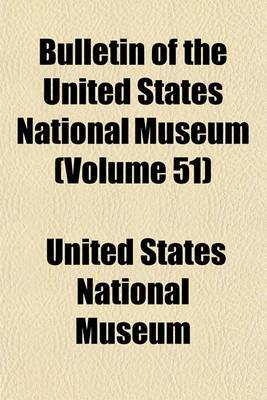 Bulletin of the United States National Museum (Volume 51)