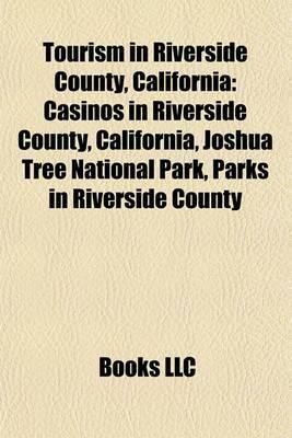 Tourism in Riverside County, California: Casinos in Riverside County, California, Joshua Tree National Park, Parks in Riverside County