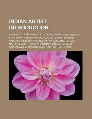 Indian Artist Introduction: Abid Surti, RAM Kumar, B. V. Doshi, Homai Vyarawalla, K. Jaisim, Pran Kumar Sharma, Sudip Roy, Eugene Pandala, Atul Dodiya, Ketaki Pimpalkhare, Paresh Maity, Devajyoti Ray, Prasanna Pandian, V. Balu