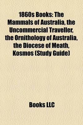 1860s Books (Study Guide): The Mammals of Australia, the Uncommercial Traveller, the Ornithology of Australia, the Diocese of Meath, Kosmos,