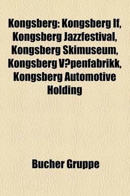 Kongsberg: Kongsberg If, Kongsberg Jazzfestival, Kongsberg Skimuseum, Kongsberg VÃ¥penfabrikk, Kongsberg Automotive Holding