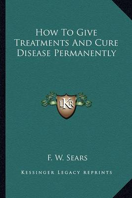 How to Give Treatments and Cure Disease Permanently