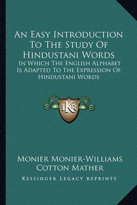 An Easy Introduction to the Study of Hindustani Words: In Which the English Alphabet Is Adapted to the Expression of Hindustani Words