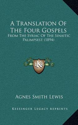 A Translation of the Four Gospels: From the Syriac of the Sinaitic Palimpsest (1894)