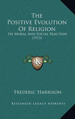 The Positive Evolution of Religion: Its Moral and Social Reaction (1913)