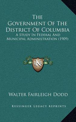 The Government of the District of Columbia: A Study in Federal and Municipal Administration (1909)