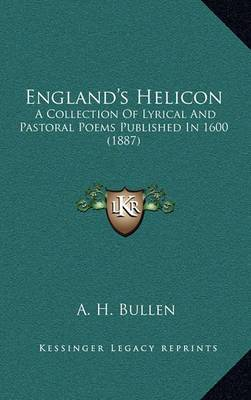 England's Helicon: A Collection of Lyrical and Pastoral Poems Published in 1600 (1887)