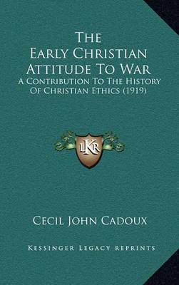 The Early Christian Attitude to War: A Contribution to the History of Christian Ethics (1919)