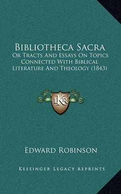 Bibliotheca Sacra: Or Tracts and Essays on Topics Connected with Biblical Literature and Theology (1843)
