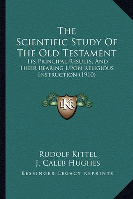 The Scientific Study of the Old Testament: Its Principal Results, and Their Rearing Upon Religious Instruction (1910)