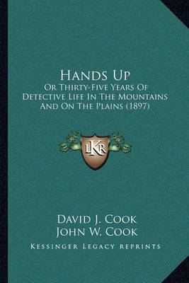 Hands Up: Or Thirty-Five Years of Detective Life in the Mountains and on the Plains (1897)