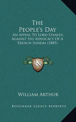 The People's Day: An Appeal to Lord Stanley, Against His Advocacy of a French Sunday (1885)