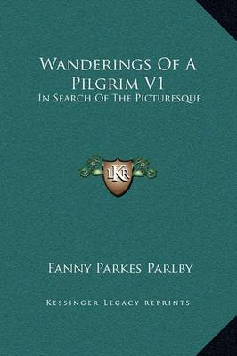 Wanderings of a Pilgrim V1: In Search of the Picturesque: During Four-And-Twenty Years in the East