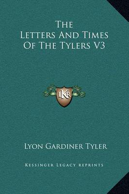 The Letters and Times of the Tylers V3