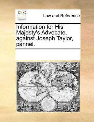 Information for His Majesty's Advocate, Against Joseph Taylor, Pannel.