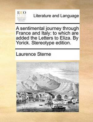 A Sentimental Journey Through France and Italy: To Which Are Added the Letters to Eliza. by Yorick. Stereotype Edition.