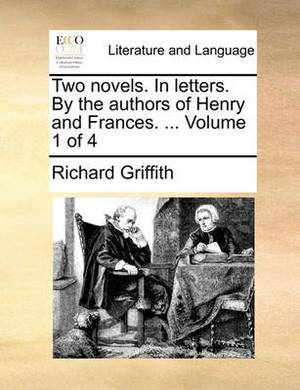 Two Novels. in Letters. by the Authors of Henry and Frances. ... Volume 1 of 4