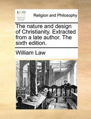 The Nature and Design of Christianity. Extracted from a Late Author. the Sixth Edition.