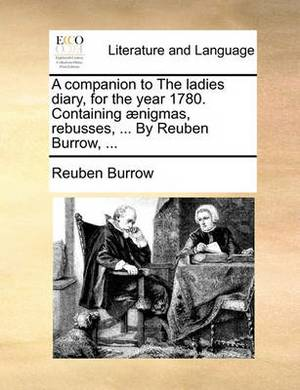 A Companion to the Ladies Diary, for the Year 1780. Containing ]Nigmas, Rebusses, ... by Reuben Burrow, ...