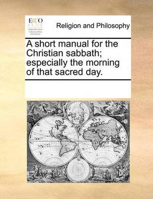 A Short Manual for the Christian Sabbath; Especially the Morning of That Sacred Day.