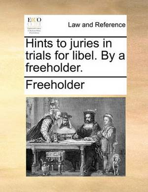 Hints to Juries in Trials for Libel. by a Freeholder.