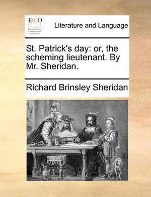 St. Patrick's Day: Or, the Scheming Lieutenant. by Mr. Sheridan.