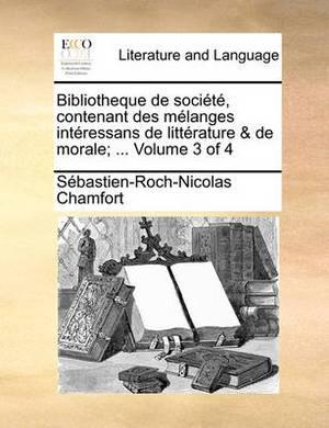 Bibliotheque de Socit, Contenant Des Melanges Intressans de Littrature & de Morale; ... Volume 3 of 4