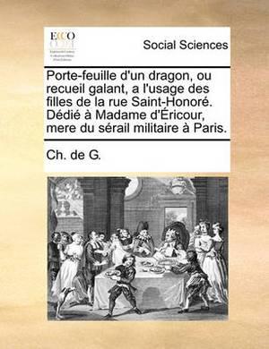 Porte-Feuille D'Un Dragon, Ou Recueil Galant, A L'Usage Des Filles de La Rue Saint-Honor. DDI Madame D'Ricour, Mere Du Srail Militaire Paris.