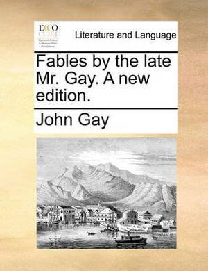 Fables by the Late Mr. Gay. a New Edition