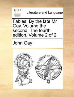 Fables. by the Late MR Gay. Volume the Second. the Fourth Edition. Volume 2 of 2