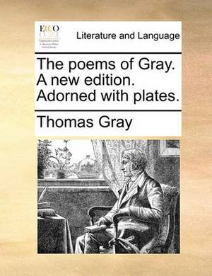 The Poems of Gray. a New Edition. Adorned with Plates.