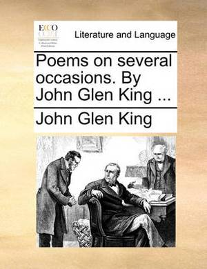 Poems on Several Occasions. by John Glen King
