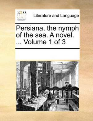 Persiana, the Nymph of the Sea. a Novel. ... Volume 1 of 3