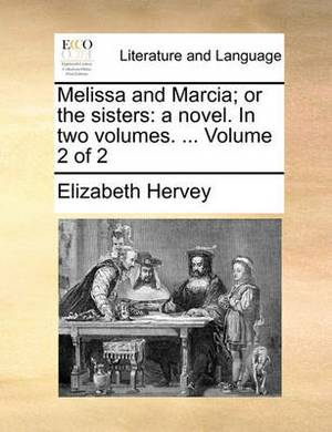Melissa and Marcia; Or the Sisters: A Novel. in Two Volumes. ... Volume 2 of 2
