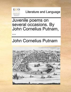 Juvenile Poems on Several Occasions. by John Cornelius Putnam, ...
