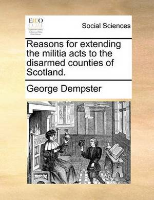 Reasons for Extending the Militia Acts to the Disarmed Counties of Scotland