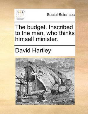 The Budget. Inscribed to the Man, Who Thinks Himself Minister.