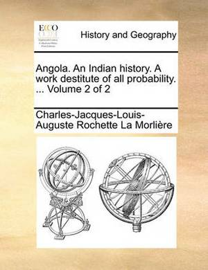 Angola. an Indian History. a Work Destitute of All Probability. ... Volume 2 of 2