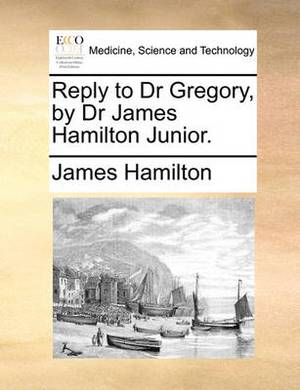Reply to Dr Gregory, by Dr James Hamilton Junior