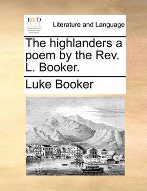 The Highlanders a Poem by the Rev. L. Booker