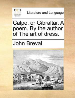 Calpe, or Gibraltar. a Poem. by the Author of the Art of Dress.