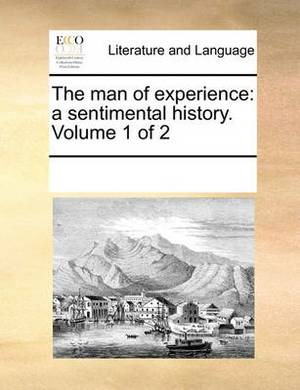 The Man of Experience: A Sentimental History. Volume 1 of 2