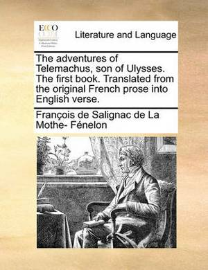 The Adventures of Telemachus, Son of Ulysses. the First Book. Translated from the Original French Prose Into English Verse.